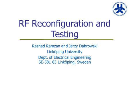 RF Reconfiguration and Testing Rashad Ramzan and Jerzy Dabrowski Linköping University Dept. of Electrical Engineering SE-581 83 Linköping, Sweden.