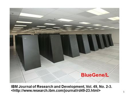 1 BGL Photo (system) BlueGene/L IBM Journal of Research and Development, Vol. 49, No. 2-3.