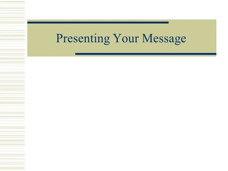 Presenting Your Message. Introduction and Overview  Practicing your speech  Guidelines for delivery Visual aspect Auditory aspects  Constructive Criticism.