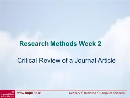 Www.hope.ac.uk Deanery of Business & Computer Sciences Research Methods Week 2 Critical Review of a Journal Article.