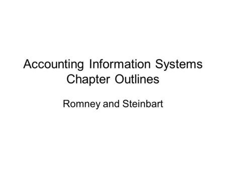 Accounting Information Systems Chapter Outlines Romney and Steinbart.