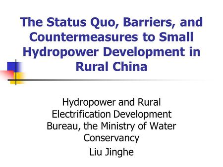 The Status Quo, Barriers, and Countermeasures to Small Hydropower Development in Rural China Hydropower and Rural Electrification Development Bureau, the.