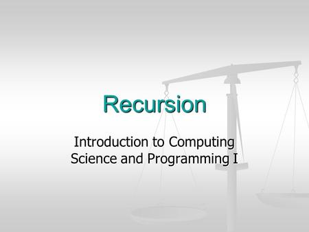 Recursion Introduction to Computing Science and Programming I.