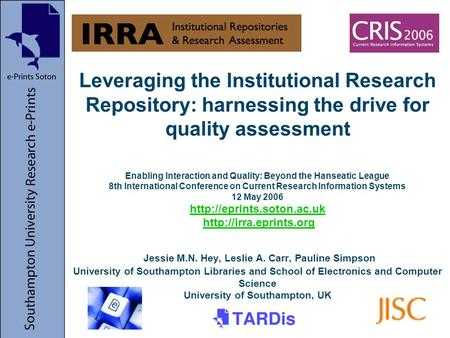 Leveraging the Institutional Research Repository: harnessing the drive for quality assessment Enabling Interaction and Quality: Beyond the Hanseatic League.