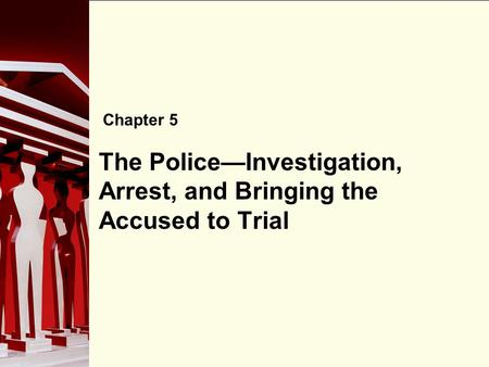 The Police—Investigation, Arrest, and Bringing the Accused to Trial