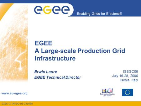 EGEE-II INFSO-RI-031688 Enabling Grids for E-sciencE www.eu-egee.org EGEE A Large-scale Production Grid Infrastructure Erwin Laure EGEE Technical Director.