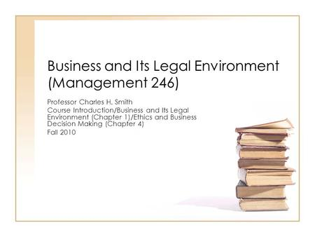 legal environments and business decision making Recognize how law influences business and management decision making in  these areas, and improve their management skills when faced with legal issues.