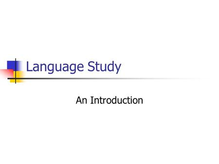 Language Study An Introduction. What is language? Human A system of signs Vocal Conventional Communicative Changes over time.