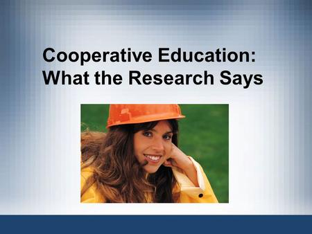 "Cooperative Education: What the Research Says. William T. Grant Foundation ""has a solid achievement record and merits far more attention than it has received"""