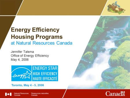 Energy Efficiency Housing Programs at Natural Resources Canada Jennifer Talsma Office of Energy Efficiency May 4, 2006 Toronto, May 4 - 5, 2006.