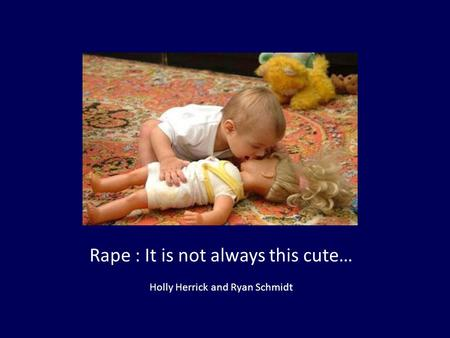 Rape : It is not always this cute… Holly Herrick and Ryan Schmidt.