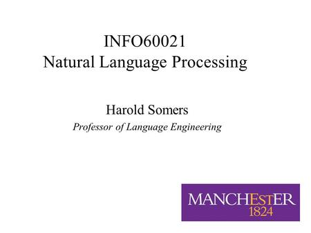 1/7 INFO60021 Natural Language Processing Harold Somers Professor of Language Engineering.