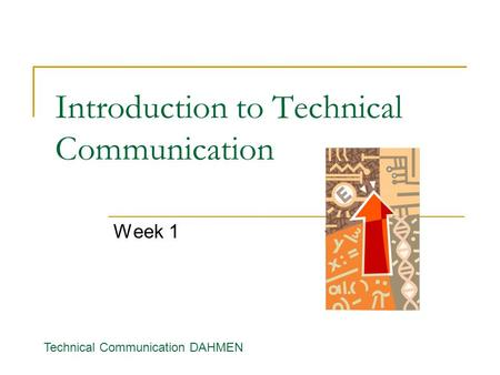 Introduction to Technical Communication Week 1 Technical Communication DAHMEN.
