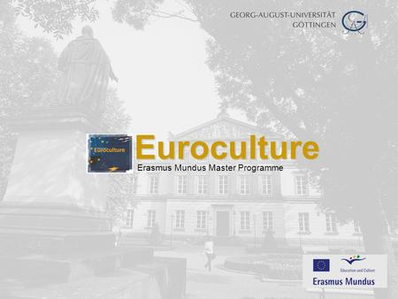 Euroculture Erasmus Mundus Master Programme. I. What is Euroculture?  The Euroculture Network was established in 1999  A unique, interdisciplinary and.