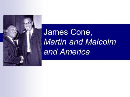 James Cone, Martin and Malcolm and America. Develops question Davita: how can religion (Judaism) teach and deny justice at the same time?  What should.