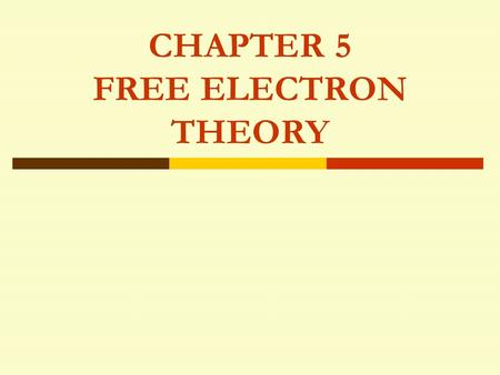 CHAPTER 5 FREE ELECTRON THEORY. Free Electron Theory Many solids conduct electricity. There are electrons that are not bound to atoms but are able to.