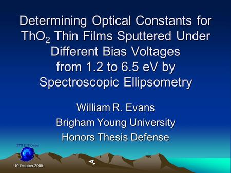 10 October 2005 Determining Optical Constants for ThO 2 Thin Films Sputtered Under Different Bias Voltages from 1.2 to 6.5 eV by Spectroscopic Ellipsometry.