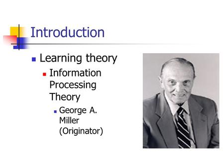 Introduction Learning theory Information Processing Theory George A. Miller (Originator)