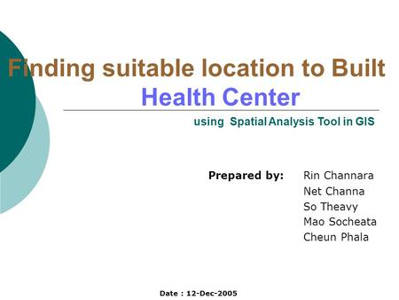 Finding suitable location to Built Health Center Prepared by: Rin Channara Net Channa So Theavy Mao Socheata Cheun Phala using Spatial Analysis Tool in.