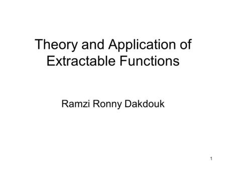 1 Theory and Application of Extractable Functions Ramzi Ronny Dakdouk.