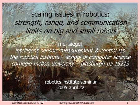Robotics Seminar ISMCL RI SCS1 scaling issues in robotics: strength, range, and communication limits on big and small robots robotics.