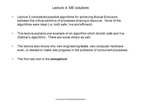 Concurrent & Distributed Systems Lecture 4: ME solutions Lecture 3 considered possible algorithms for achieving Mutual Exclusion between the critical sections.