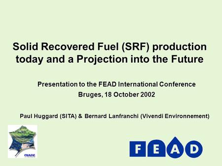 Solid Recovered Fuel (SRF) production today and a Projection into the Future Presentation to the FEAD International Conference Bruges, 18 October 2002.