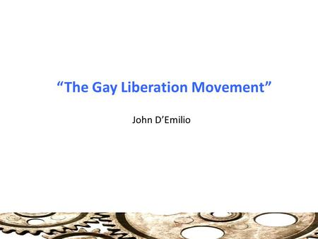 """The Gay Liberation Movement"" John D'Emilio. Origins of Gay Liberation Movement Stonewall Inn Raid: June 27, 1969 (Freeman: Crisis) Stone Wall Riot: Sparked."