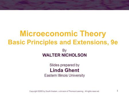 1 Microeconomic Theory Basic Principles and Extensions, 9e Copyright ©2005 by South-Western, a division of Thomson Learning. All rights reserved. By WALTER.