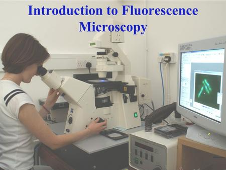 Introduction to Fluorescence Microscopy. Introduction to fluorescence microscopy Fluorescence Widefield Fluorescence microscopes Filters and Dichroics.