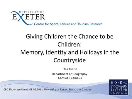 Giving Children the Chance to be Children: Memory, Identity and Holidays in the Countryside Tea Tverin Department of Geography Cornwall Campus Sub-title.