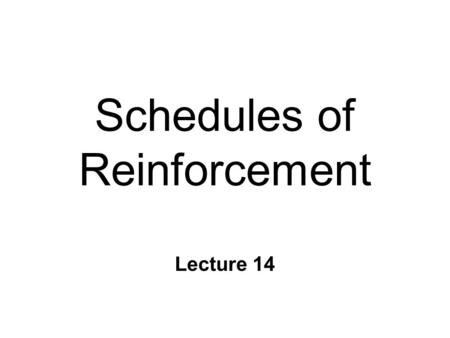Schedules of Reinforcement Lecture 14. Schedules of RFT n Frequency of RFT after response is important n Continuous RFT l RFT after each response l Fast.