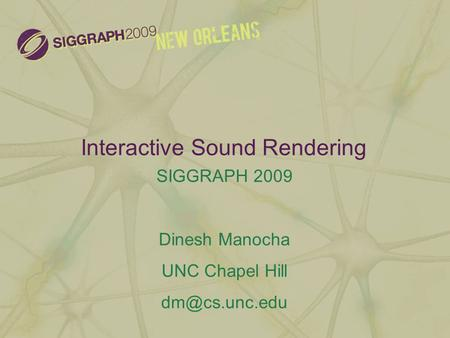 Interactive Sound Rendering SIGGRAPH 2009 Dinesh Manocha UNC Chapel Hill