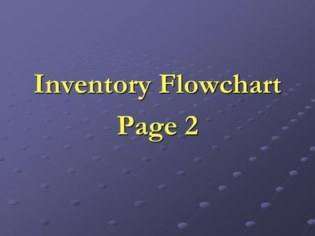 Inventory Flowchart Page 2. Step 1 - Receipt of Documents Five documents are received from Purchase Ordering, Receipts Procedure, Sales Procedure, and.