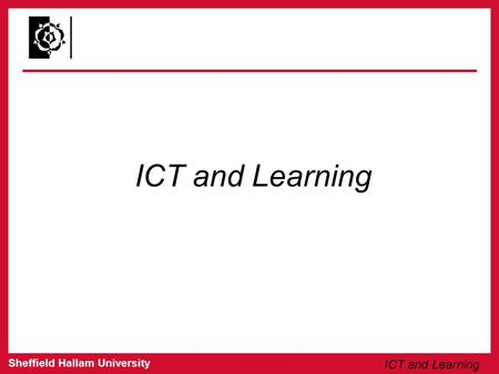 "Sheffield Hallam University ICT and Learning. Sheffield Hallam University ICT and Learning ""All technology has a human measure; it is impossible to remove."
