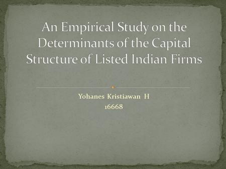 Yohanes Kristiawan H 16668. This article presents empirical evidence on the determinants of the capital structure of non-financial firms in India based.