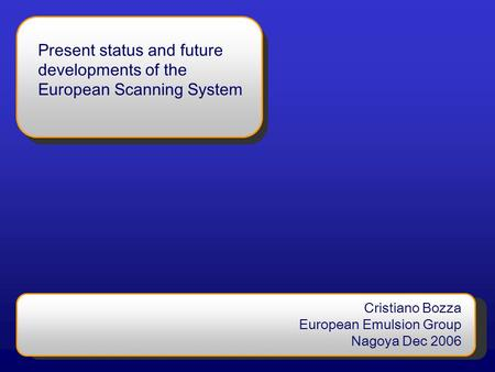 Present status and future developments of the European Scanning System Cristiano Bozza European Emulsion Group Nagoya Dec 2006.