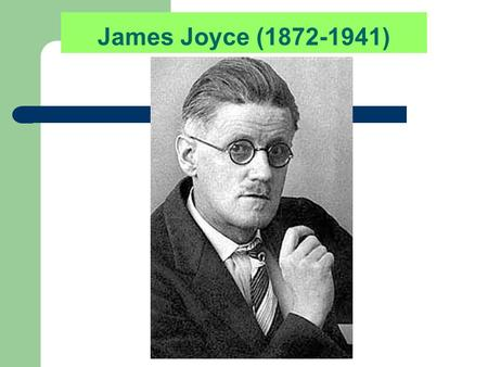 James Joyce (1872-1941). Education Father falling from gentility Catholic education (6-9 at Clongowes, 11-16 at Belvedere College—all Jesuit institutions,