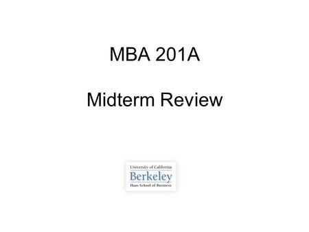 MBA 201A Midterm Review. Overview  Exam Review (My guess at topics / questions)  Midterm Practice Problems  Anything else?