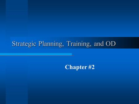 Strategic Planning, Training, and OD Chapter #2 Learning Outcomes  By the conclusion of this discussion you should: å Have reviewed the strategic planning.
