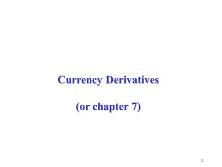 1 Currency Derivatives (or chapter 7). 2 Agenda  How forex futures quoted & used for speculation?  Futures vs. forwards?  How forex options are quoted?