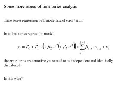 Some more issues of time series analysis Time series regression with modelling of error terms In a time series regression model the error terms are tentatively.