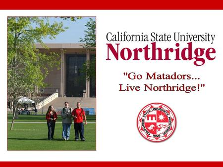 Campus Profile Located in the northwest part of the San Fernando Valley 32,000+ students Average class size 30:1 Student/Faculty 20:1 FTF: must meet initial.