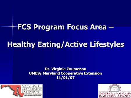 FCS Program Focus Area – Healthy Eating/Active Lifestyles Dr. Virginie Zoumenou UMES/ Maryland Cooperative Extension 11/01/07.