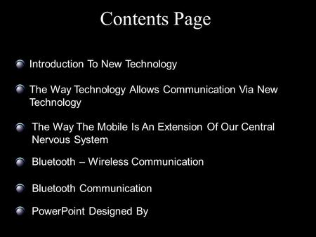 Contents Page Introduction To New Technology The Way Technology Allows Communication Via New Technology The Way The Mobile Is An Extension Of Our Central.