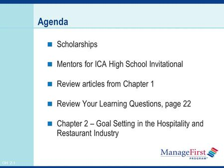 OH 2-1 Agenda Scholarships Mentors for ICA High School Invitational Review articles from Chapter 1 Review Your Learning Questions, page 22 Chapter 2 –