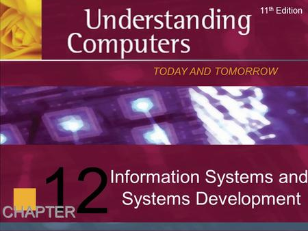 12 Information Systems and Systems Development TODAY AND TOMORROW 11 th Edition CHAPTER.