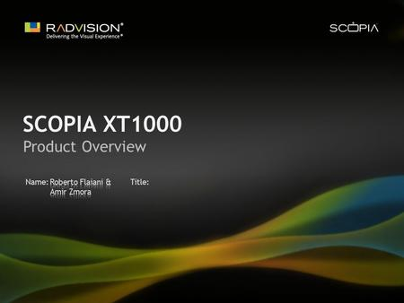 Name: Title: SCOPIA XT1000 Product Overview. Agenda Requirements for High Quality Room-System SCOPIA XT1000 Overview.