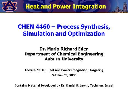 Heat and Power Integration CHEN 4460 – Process Synthesis, Simulation and Optimization Dr. Mario Richard Eden Department of Chemical Engineering Auburn.