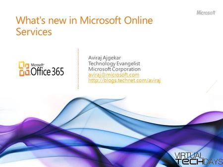 What's new in Microsoft Online Services Aviraj Ajgekar Technology Evangelist Microsoft Corporation